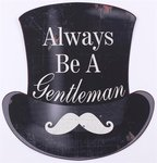 Tekstbord | Always be a Gentleman ,Snor