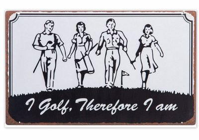 """TEKSTBORD Golfsport  """"I golf, therefore i am"""""""