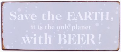Tekstbord Save the earth it is the only planet with beer !