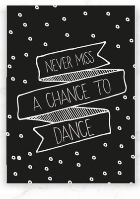 Kaart Never miss a chance to dance