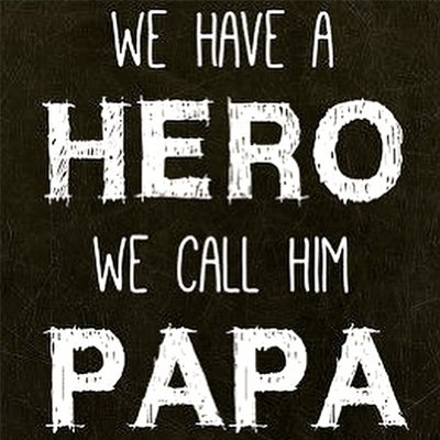 Photoblock | We have a hero we call him Papa