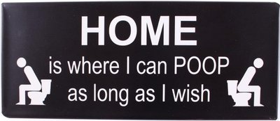 Tekstbord |Home is where i can poop as long as i wish