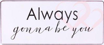 Tekstbord | Always gonna be you