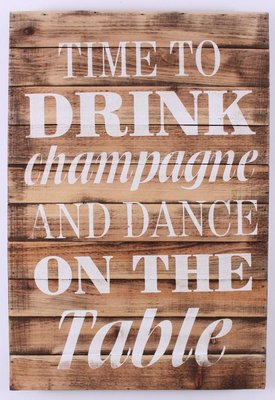 Tekstbord | Time to drink champagne and dance on the table