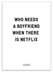 Kaart Who needs a boyfriend when there is Netflix