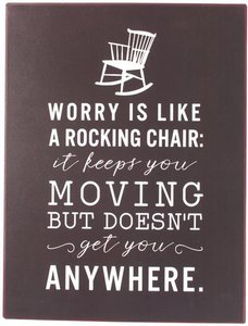 Tekstbord | Worry is like a rocking chair..
